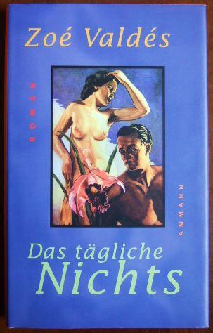 Das tägliche Nichts : Roman. Aus dem kubanischen Span. von Klaus Laabs 4. Aufl., signiert.