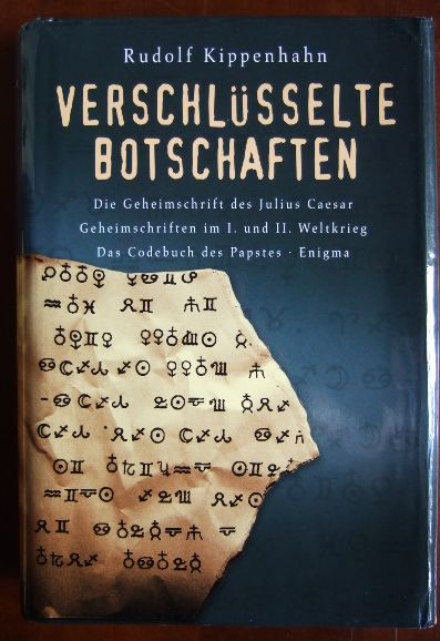 Verschlüsselte Botschaften : die Geheimschrift des Julius Caesar, Geheimschriften im I. und II. Weltkrieg, das Codebuch des Papstes, Enigma. 4. Aufl.