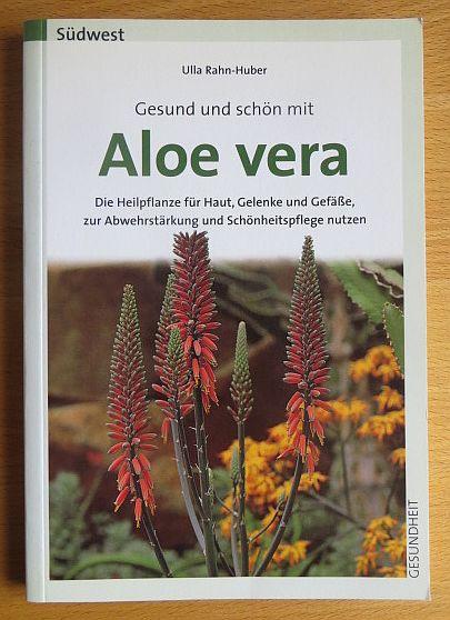 Gesund und schön mit Aloe vera : die Heilpflanze für Haut, Gelenke und Gefäße, zur Abwehrstärkung und Schönheitspflege nutzen. Ulla Rahn-Huber, Gesundheit