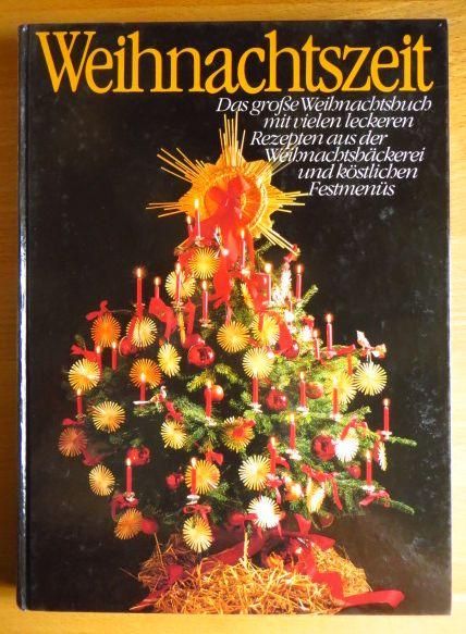 Weihnachtszeit : das grosse Weihnachtsbuch mit vielen leckeren Rezepten aus der Weihnachtsbäckerei und köstlichen Festmenüs. Medien Creativ Service. Volker Fiedler ; Antonia Karow