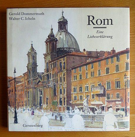 Rom : eine Liebeserklärung. Aquarelle und Federzeichn. von Walter C. Icheln