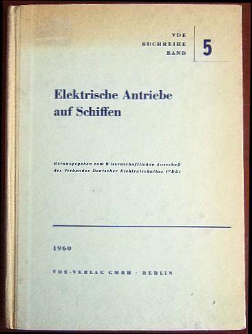 Elektrische Antriebe auf Schiffen. Hrsg. vom Wissenschaftl. Ausschuss d. Verbandes Dt. Elektrotechniker (VDE). Schriftl.: W. Krassowsky, VDE-Buchreihe ; Bd. 5