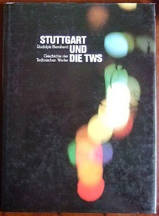 Stuttgart und die TWS : Geschichte d. Techn. Werke. Techn. Werke Stuttgart, Technische Werke der Stadt Stuttgart: 50 Jahre Technische Werke der Stadt Stuttgart AG