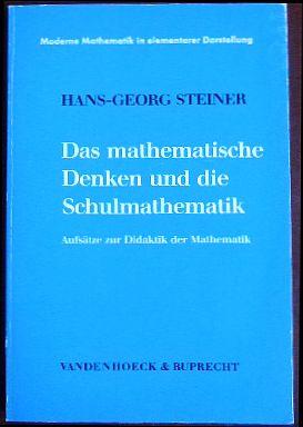 Steiner, Hans-Georg: Das mathematische Denken und die Schulmathematik : Aufsätze zur Didaktik d. Mathematik. Hrsg. von Hans-Joachim Vollrath, Moderne Mathematik in elementarer Darstellung ; 22