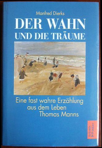 Der Wahn und die Träume : eine fast wahre Erzählung aus dem Leben Thomas Manns.