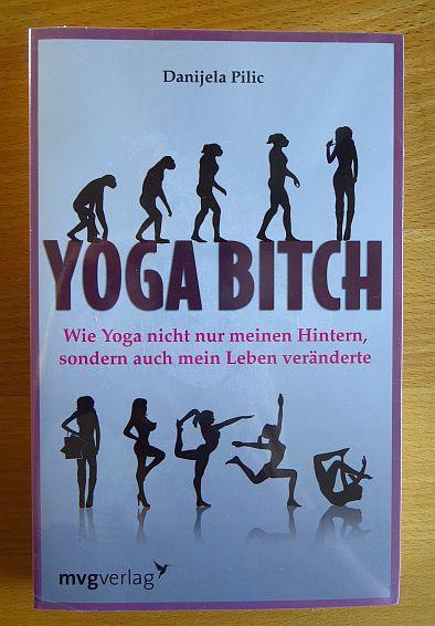 Yoga Bitch : wie Yoga nicht nur meinem Hintern, sondern auch mein Leben veränderte. 1. Aufl.