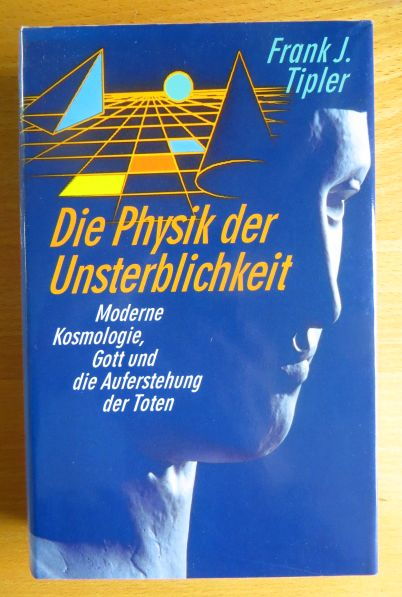 Die Physik der Unsterblichkeit : moderne Kosmologie, Gott und die Auferstehung der Toten. Ungekürzte Lizenzausg.