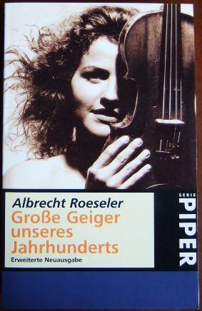 Grosse Geiger unseres Jahrhunderts. Von Norbert Hornig durchges. und erw. Neuausg., Piper ; 2375. Durchges. und erw. Taschenbuchausg.
