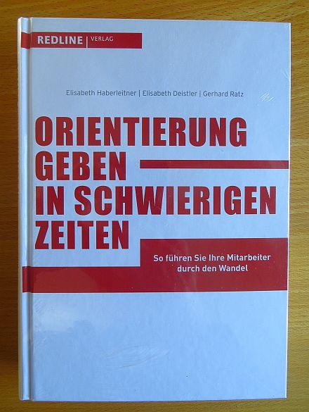 Orientierung geben in schwierigen Zeiten : so führen Sie Ihre Mitarbeiter durch den Wandel. ; Elisabeth Deistler ; Gerhard Ratz 1. Aufl.