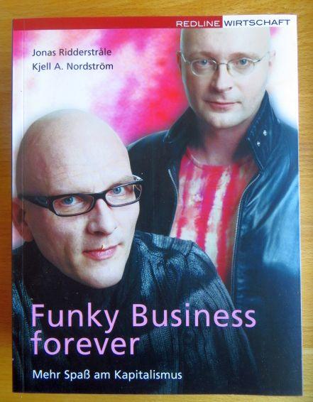 Funky business forever : mehr Spaß am Kapitalismus. ; Kjell A. Nordström. Übers. aus dem Engl. von Susanne Reimer