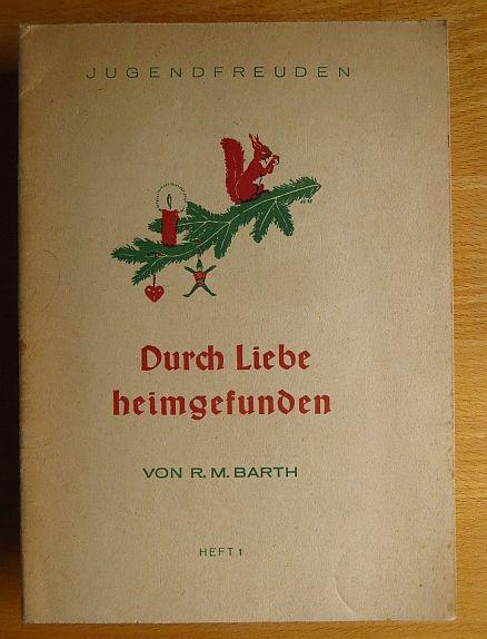 Durch Liebe heimgefunden : Eine Weihnachtserzählung. R. M. Barth. [Bilder von Artur Eickhorn], Schöne Jugendzeit ; H. 1
