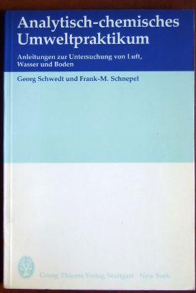 Analytisch-chemisches Umweltpraktikum : Anleitungen zur Unters. von Luft, Wasser u. Boden. von u. Frank-M. Schnepel