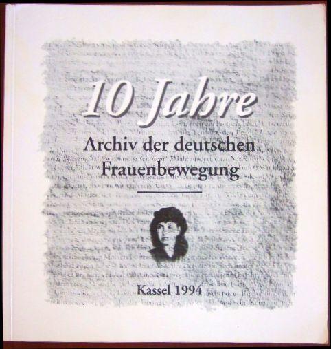 Zehn Jahre Archiv der Deutschen Frauenbewegung. [Hrsg.: Archiv der Deutschen Frauenbewegung. Red.: Gilla Dölle ... Unter Mitarb. von Sabine Hering]