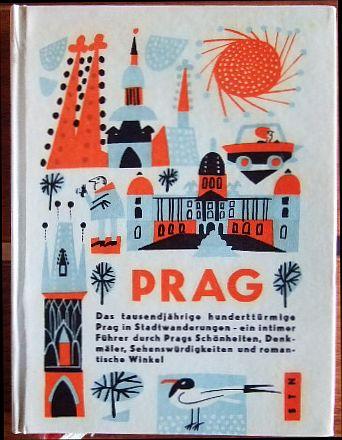 Prag : Das tausendjährige hunderttümige Prag in Stadtwanderungen - ein intimer Führer durch Prags Schönheiten, Denkmäler, Sehenswürdigkeiten und romantische Winkel.