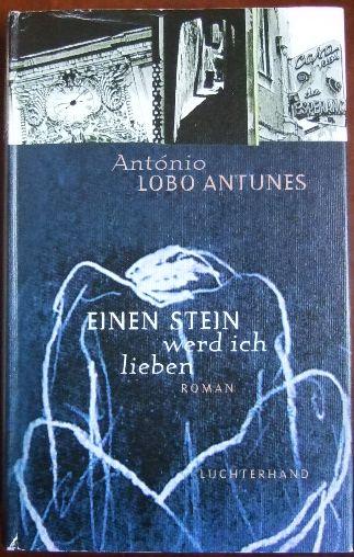 Antunes, António Lobo: Einen Stein werd ich lieben : Roman. Aus dem Portug. von Maralde Meyer-Minnemann 1. Aufl.