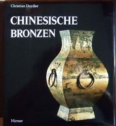 Chinesische Bronzen. Christian Deydier. [Die Übers. aus d. Franz. besorgte Ursula Lienert]