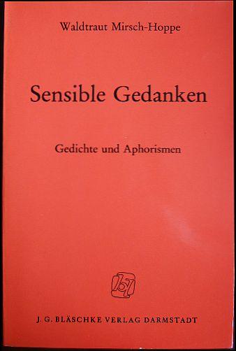 Sensible Gedanken : Gedichte u. Aphorismen. Waldtraut Mirsch-Hoppe