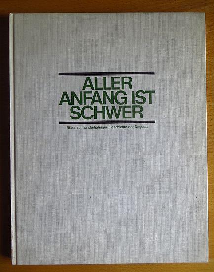 Mayer-Wegelin, Heinz: Aller Anfang ist schwer : Bilder z. hundertjährigen Geschichte d. Degussa; Degussa 1873 - 1973. [Text:. Hrsg.: Degussa, Frankfurt am M.]
