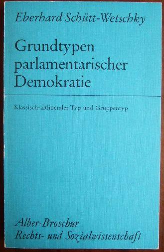 """Grundtypen parlamentarischer Demokratie : klass.-altliberaler Typ u. Gruppentyp ; unter bes. Berücks. d. Kritik am """"Fraktionszwang""""."""