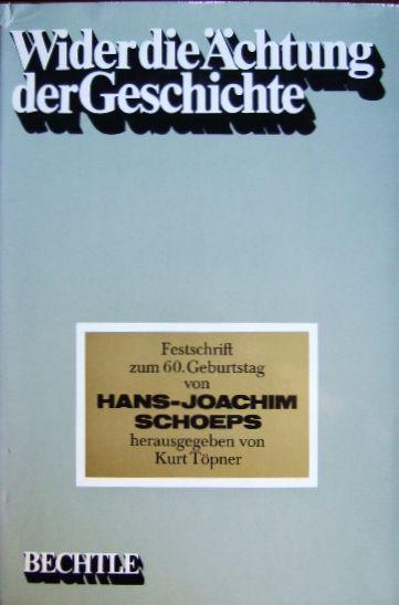 Töpner, Kurt (Hrsg.): Wider die Ächtung der Geschichte : Festschrift zum 60. Geburtstag von Hans-Joachim Schoeps, hrsg. von...