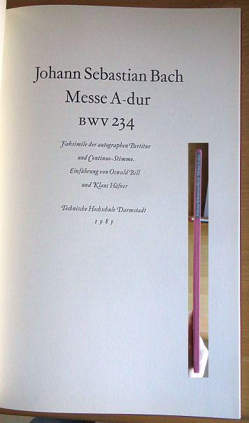 Messe A-dur BWV 234[zweihundertvierunddreißig] : Faks. d. autographen Partitur u. Continuo-Stimme / Johann Sebastian Bach. Einf. von Oswald Bill u. Klaus Häfner Darmstadt, Techn. Hochschule