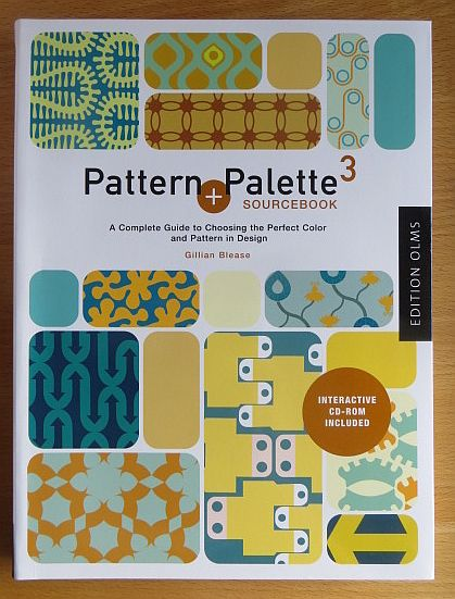 Blease, Gillian: Pattern + Palette Sourcebook 3 : A Complete Guide to Choosing the Perfect Pattern and Color for any Design.