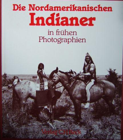 Die nordamerikanischen Indianer in frühen Photographien. ; Judith Luskey. Aus dem Engl. von Eva und Thomas Pampuch 2., unveränd. Aufl.