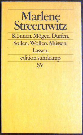Streeruwitz, Marlene: Können, mögen, dürfen, sollen, wollen, müssen, lassen. : Frankfurter Poetikvorlesungen. Orig.-Ausg., Erstausg., 1. Aufl.