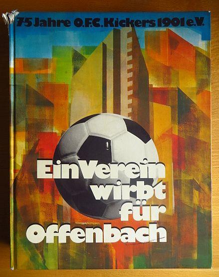 """Ein Verein wirbt für Offenbach : 75 Jahre OFC Kickers 1901 e.V. [hrsg. zum 75jährigen Jubiläum d. OFC Kickers 1901 e.V. von """"Idee u. Werbung"""", Offenbach/M., im Auftr. d. Kickers-Präsidiums]"""