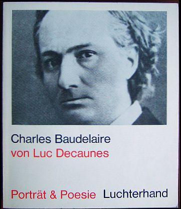 Charles Baudelaire. Einleitung von Luc Decaunes. Ausgewählte Texte, Porträts, Faksimiles, Dokumente, Biographie. ( Porträt & Poesie )