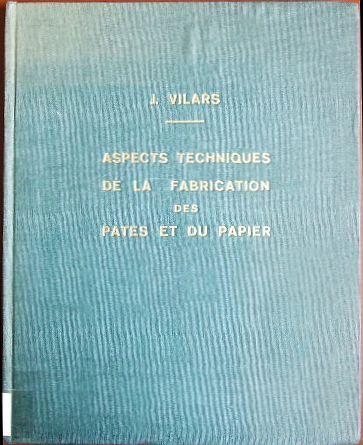 Aspects techniques de la fabrication des pates et du papier.