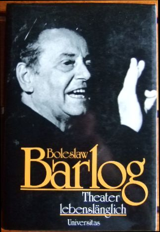 Barlog, Boleslaw: Theater lebenslänglich.