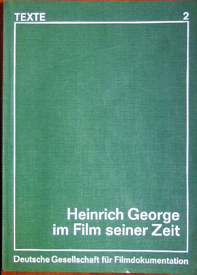 Berger, Erich M.: Heinrich George im Film seiner Zeit. Filmographie Heinrich George zusammengestellt von Hans G. Jurgan unter Mitarbeit von Sabine Noack. Texte 2.
