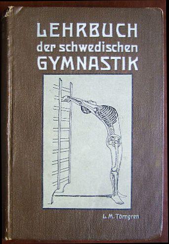 Törngren, L. M. und Georg Adam (Übers.) Schairer: Lehrbuch der schwedischen Gymnastik. Übers. von Gg. A. Schairer 2. verb. Aufl.
