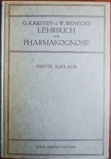 Karsten, George und Wilhelm Benecke: Lehrbuch der Pharmakognosie. 3., vollst. umgearb. Aufl.