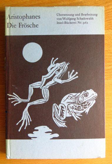 Die Frösche : Bühnenfassung. Übers. u. Bearb. von Wolfgang Schadewaldt / Inselbücherei ; Nr. 962. [1. - 4. Tsd.]