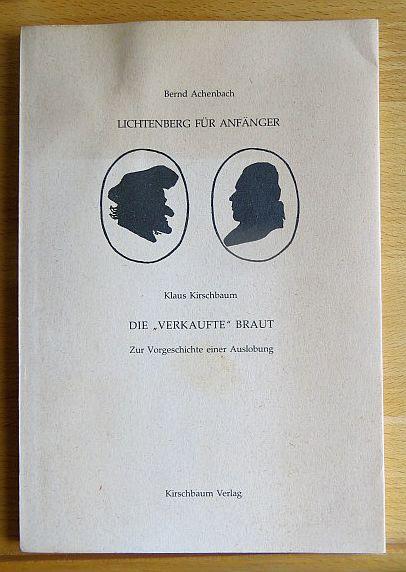 """Lichtenberg für Anfänger; Die """"verkaufte"""" Braut : zur Vorgeschichte einer Auslobung. Klaus Kirschbaum"""