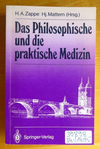 Das Philosophische und die praktische Medizin. H. A. Zappe ; Hj. Mattern (Hrsg.) / Brücken von der Allgemeinmedizin zur Psychosomatik ; Bd. 4