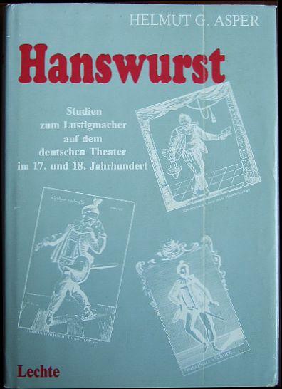 Hanswurst : Studien zum Lustigmacher auf d. Berufsschauspielerbühne in Deutschland im 17. u. 18. Jh.