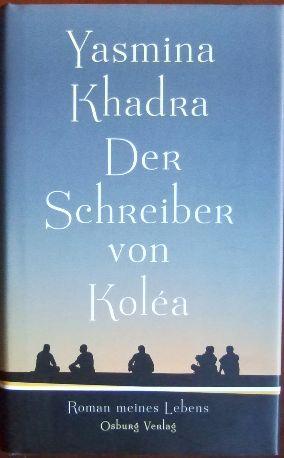 Der Schreiber von Koléa : Roman meines Lebens. Aus dem Franz. von Regina Keil-Sagawe