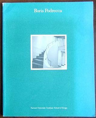 Moneo, José Rafael (Mitarb.) and Wilfried (Mitarb.) Wang: Boris Podrecca. Hrsg. von Harvard University Graduate School of Design.