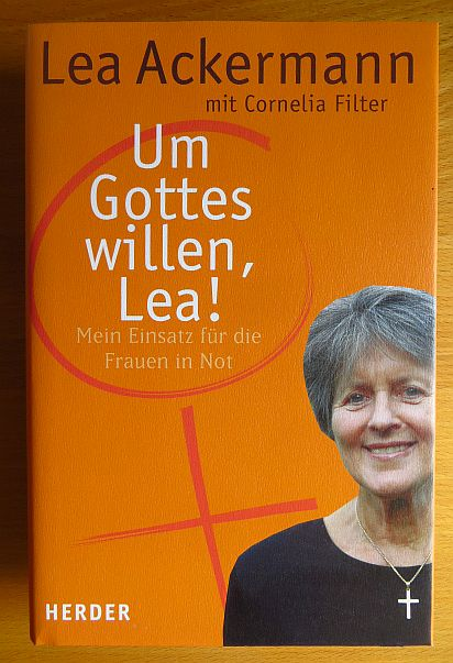 Um Gottes willen, Lea! : mein Einsatz für Frauen in Not. Mit Cornelia Filter