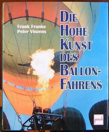 Franke, Frank und Peter Vinzens: Die hohe Kunst des Ballonfahrens. 1. Aufl.