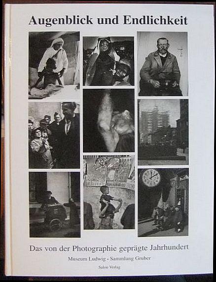 Augenblick und Endlichkeit : das von der Photographie geprägte Jahrhundert ; Werke aus der Sammlung Gruber. hrsg. von Reinhold Mißelbeck. Textbeitr. von Karin Kathöfer ...
