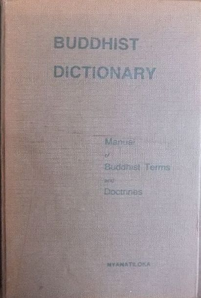 Nyantatiloka: Buddhist Dictionary : Manual of Buddhist Terms and Doctrines. Fourth Revised Edition edited by Nyanaponika.