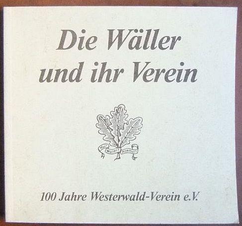 Die Wäller und ihr Verein 1888-1988. 100 Jahre Westerwald-Verein. Band XI der Buchreihe des Westerwald-Vereins