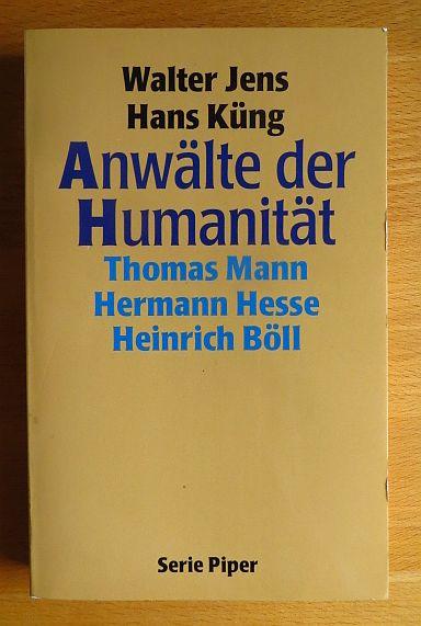 Anwälte der Humanität : Thomas Mann, Hermann Hesse, Heinrich Böll. ; Hans Küng / Piper ; Bd. 1267 [1. - 4. Tsd.]