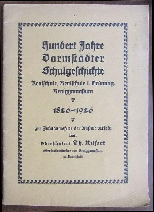 Ritsert, Th.: Hundert Jahre Darmstädter Schulgeschichte 1826-1926. Realschule, Realschule 1. Ordnung, Realgymnasium.