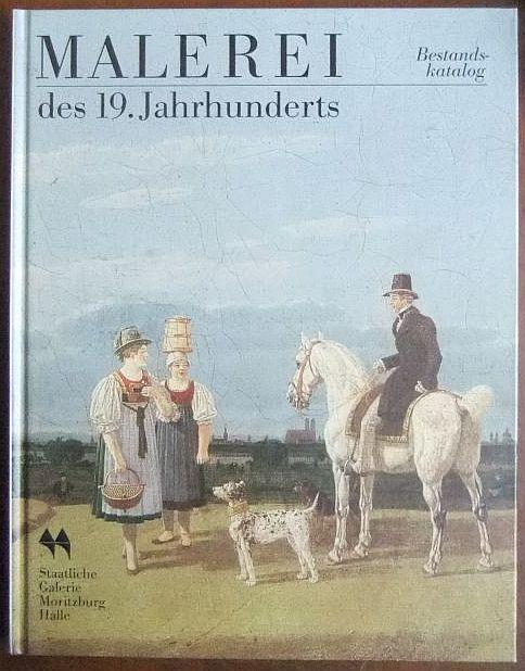 Volland, Karin (Hg.): Malerei des 19. Jahrhunderts - Bestandskatalog. Staatl. Galerie Moritzburg Halle.