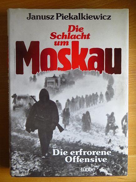 Die Schlacht um Moskau : d. erfrorene Offensive. Janusz Piekalkiewicz